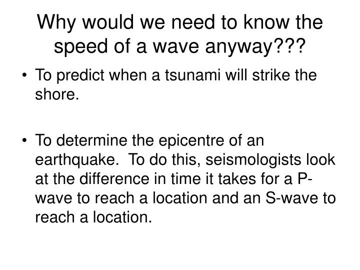 Why would we need to know the speed of a wave anyway???