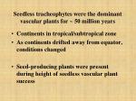 seedless tracheophytes were the dominant vascular plants for 50 million years