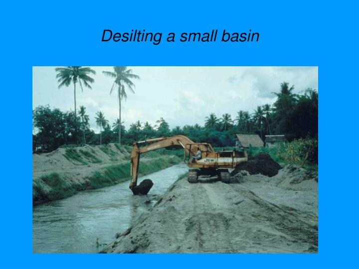 Desilting a small basin