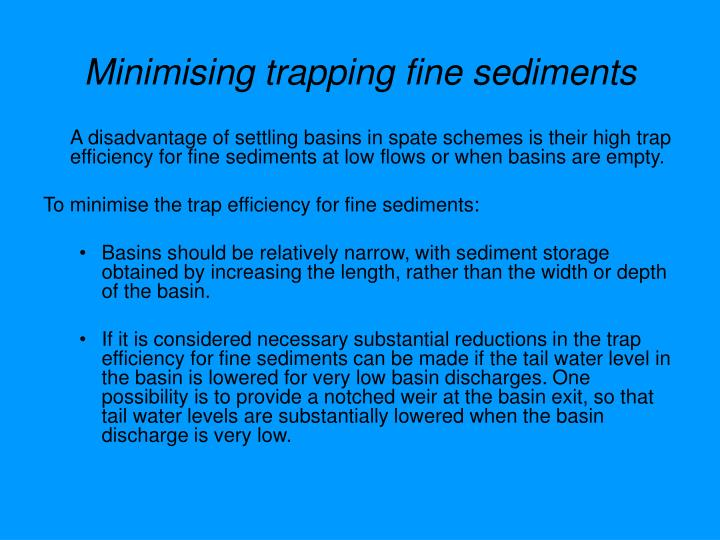 Minimising trapping fine sediments