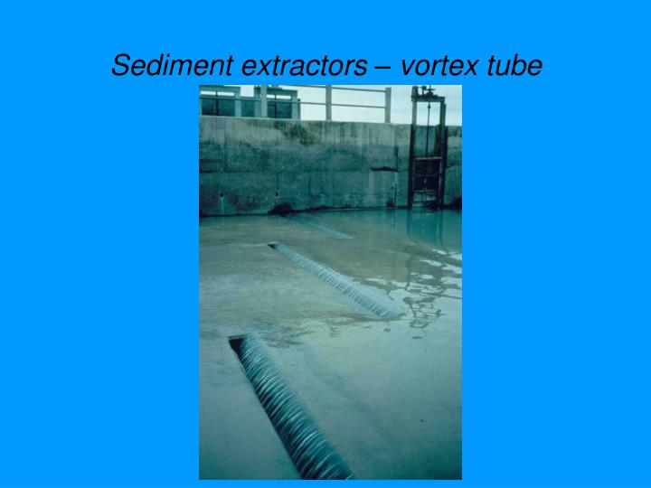 Sediment extractors – vortex tube