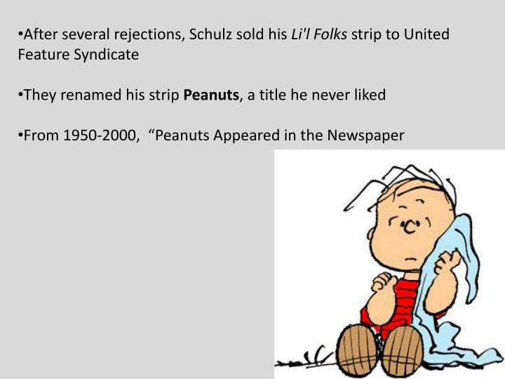 After several rejections, Schulz sold his