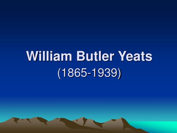William butler yeats 1865 1939