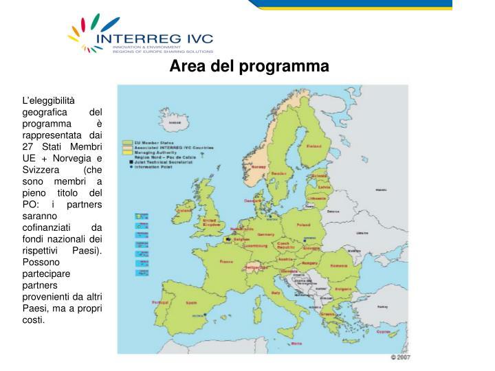 L'eleggibilità geografica del programma è rappresentata dai 27 Stati Membri UE + Norvegia e Svizzera (che sono membri a pieno titolo del PO: i partners saranno cofinanziati da fondi nazionali dei rispettivi Paesi). Possono partecipare partners provenienti da altri Paesi, ma a propri costi.