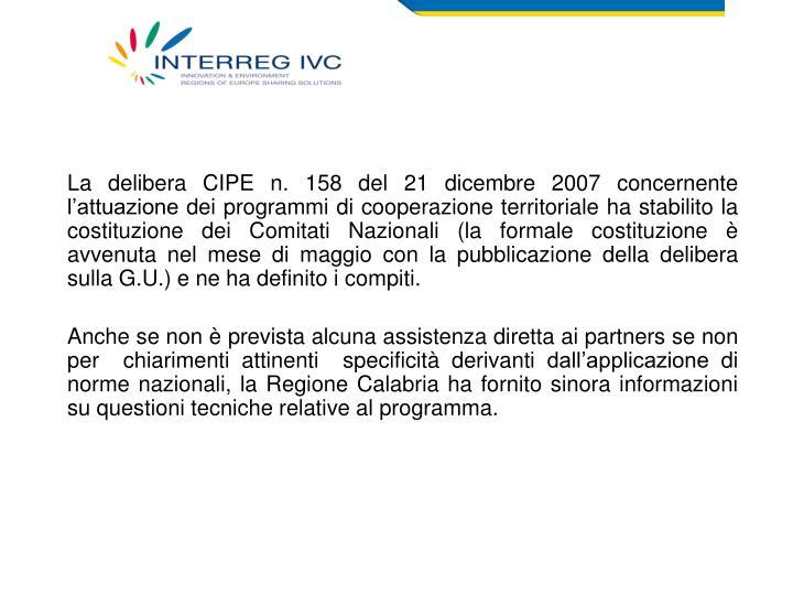La delibera CIPE n. 158 del 21 dicembre 2007 concernente l'attuazione dei programmi di cooperazione territoriale ha stabilito la costituzione dei Comitati Nazionali (la formale costituzione è avvenuta nel mese di maggio con la pubblicazione della delibera sulla G.U.) e ne ha definito i compiti.