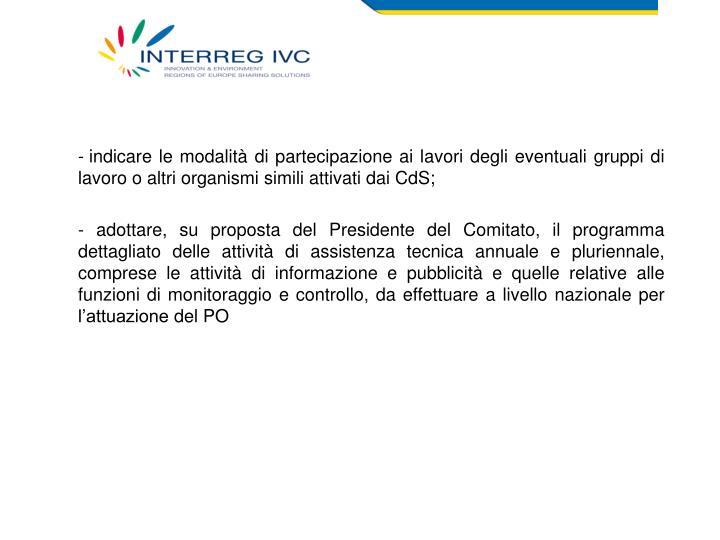 indicare le modalità di partecipazione ai lavori degli eventuali gruppi di lavoro o altri organismi simili attivati dai CdS;