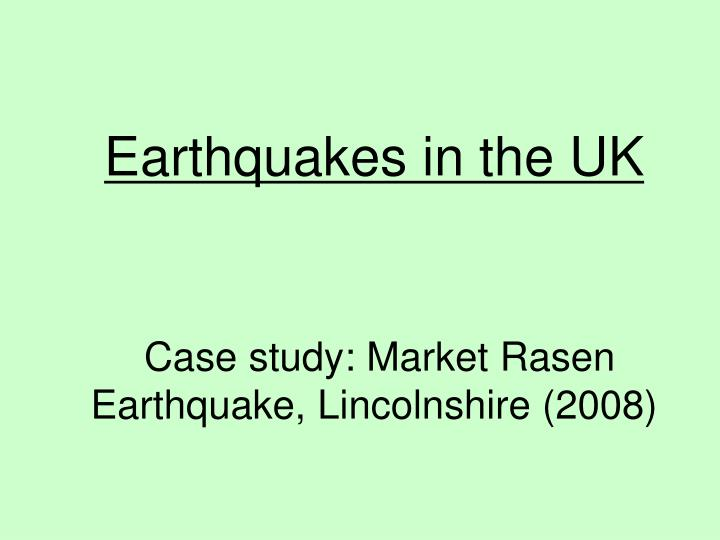 Earthquakes in the uk case study market rasen earthquake lincolnshire 2008