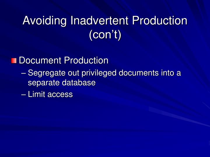 Avoiding Inadvertent Production (con't)