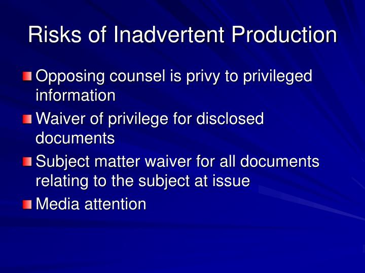 Risks of Inadvertent Production