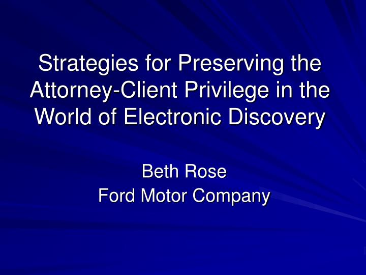 Strategies for Preserving the Attorney-Client Privilege in the World of Electronic Discovery