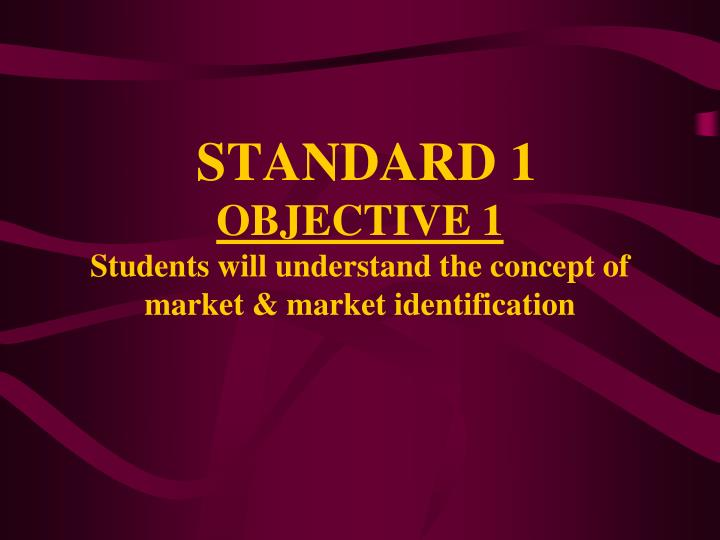 Standard 1 objective 1 students will understand the concept of market market identification