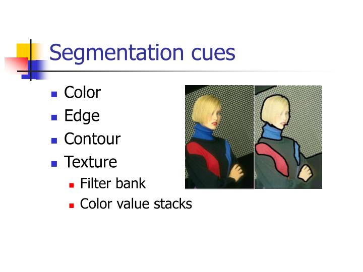 Segmentation cues