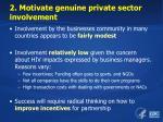 2 motivate genuine private sector involvement