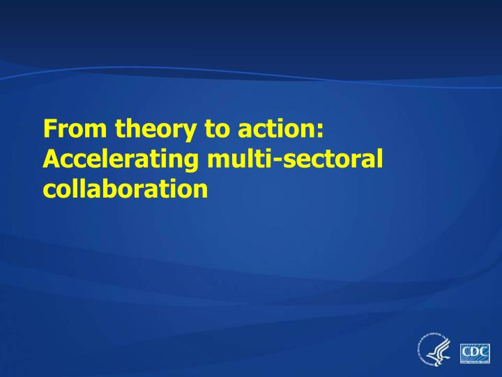 From theory to action: Accelerating multi-sectoral collaboration