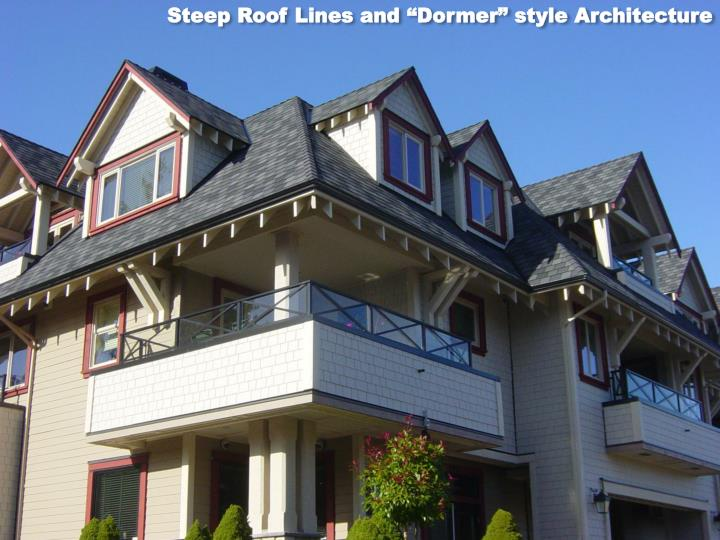 "Steep Roof Lines and ""Dormer"" style Architecture"