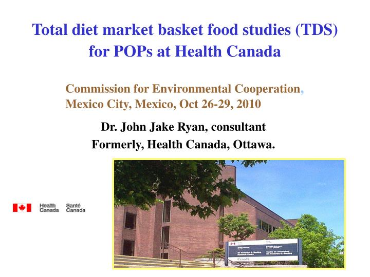 Total diet market basket food studies tds for pops at health canada