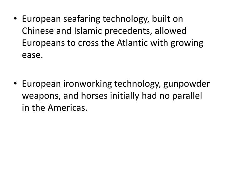 European seafaring technology, built on Chinese and Islamic precedents, allowed Europeans to cross the Atlantic with growing ease