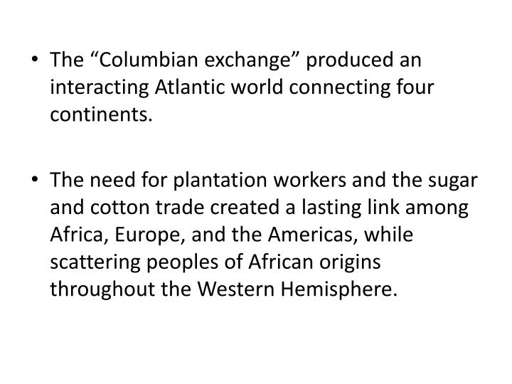 "The ""Columbian exchange"" produced an interacting Atlantic world connecting four continents"