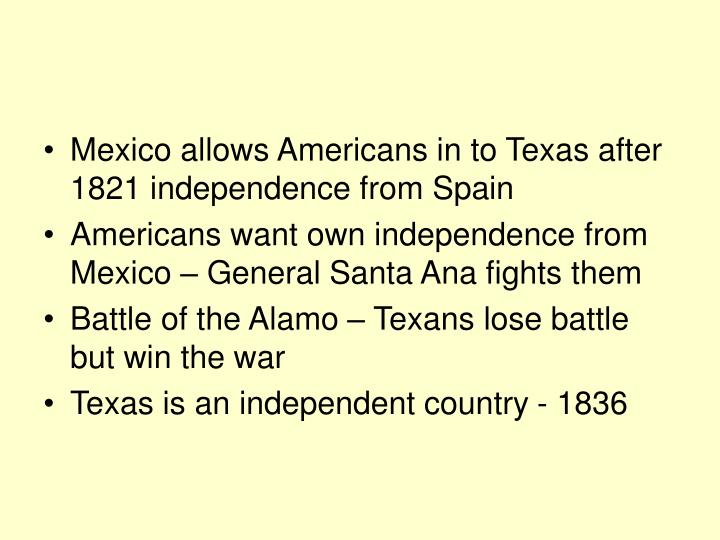 Mexico allows Americans in to Texas after 1821 independence from Spain