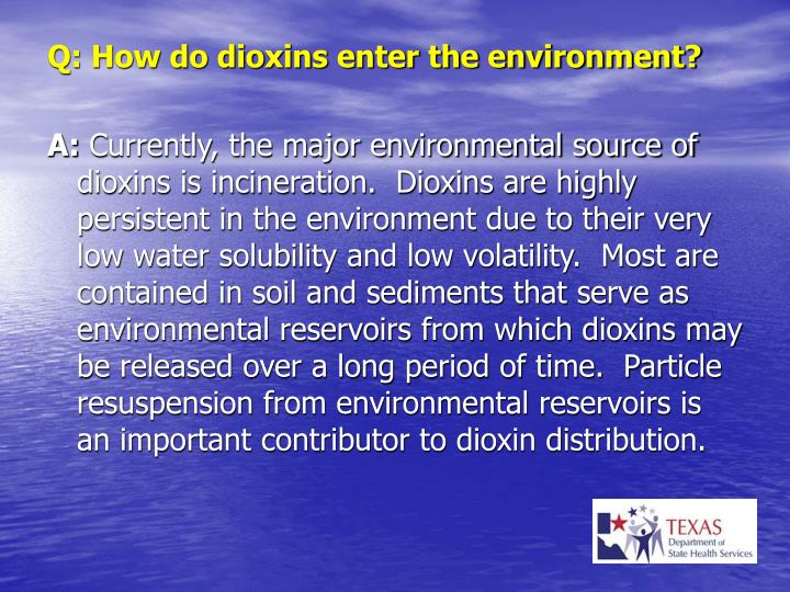 Q: How do dioxins enter the environment?