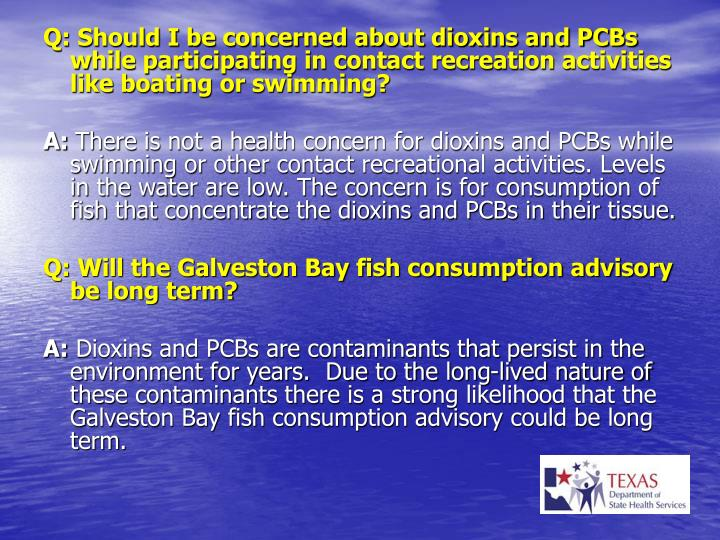 Q: Should I be concerned about dioxins and PCBs while participating in contact recreation activities like boating or swimming?