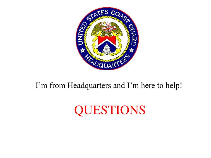I'm from Headquarters and I'm here to help!