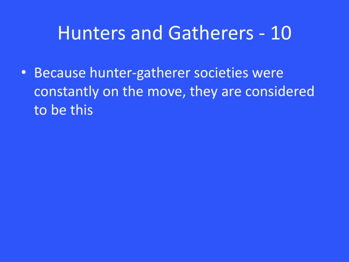 Hunters and Gatherers - 10