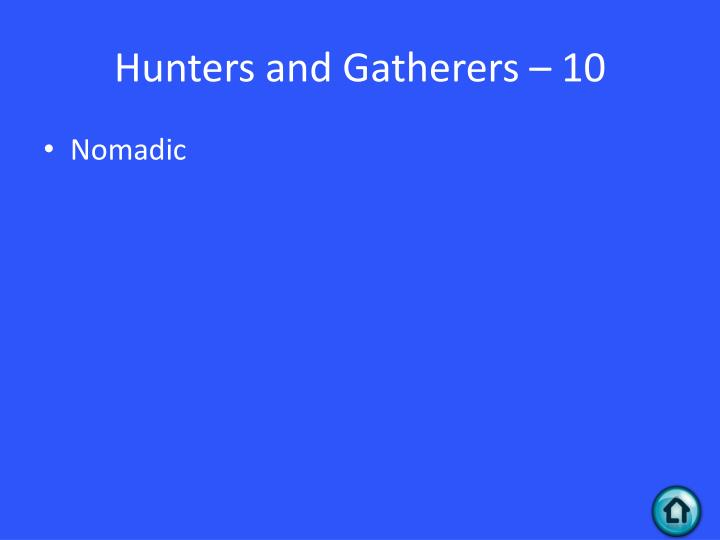 Hunters and Gatherers – 10