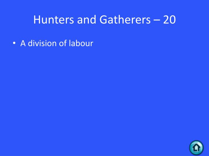 Hunters and Gatherers – 20