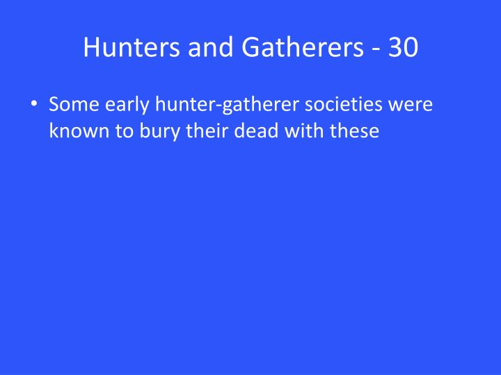 Hunters and Gatherers - 30