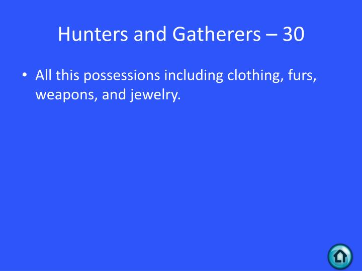 Hunters and Gatherers – 30