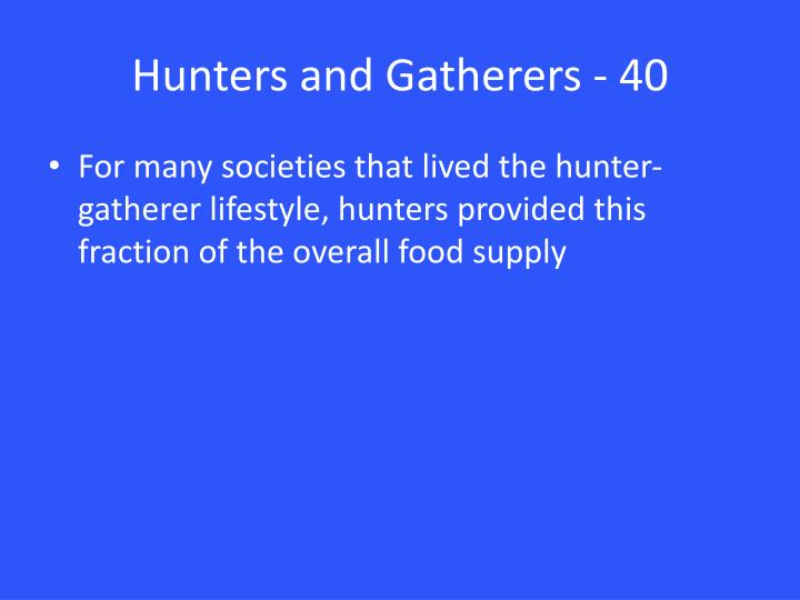 Hunters and Gatherers - 40