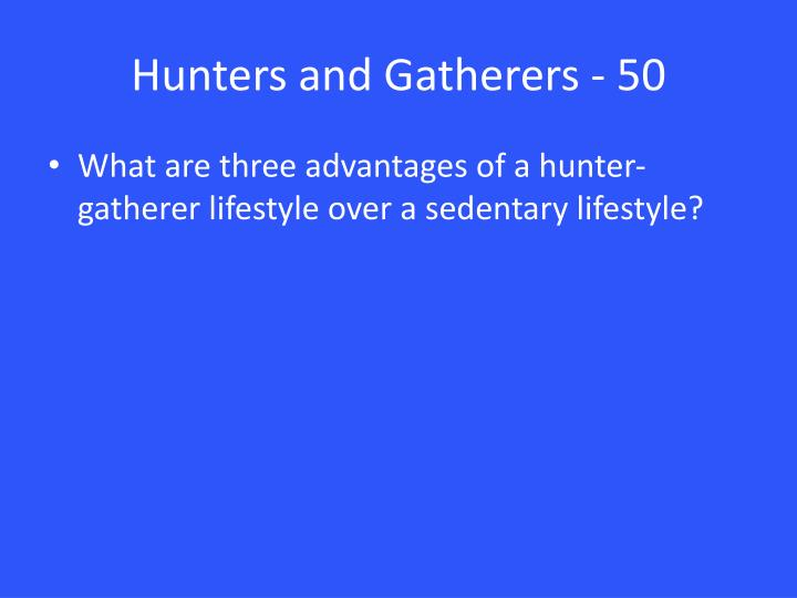 Hunters and Gatherers - 50