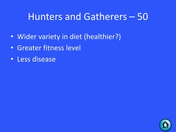 Hunters and Gatherers – 50