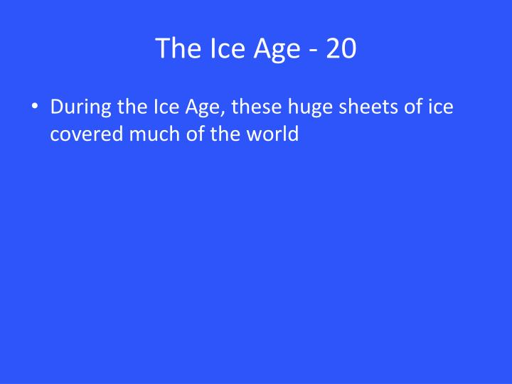 The Ice Age - 20