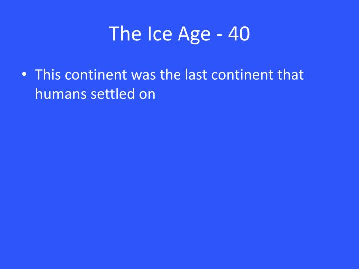 The Ice Age - 40