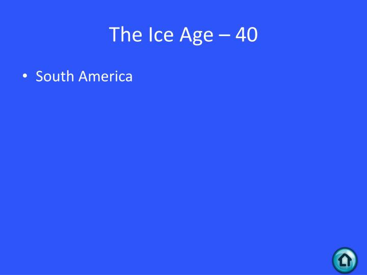 The Ice Age – 40