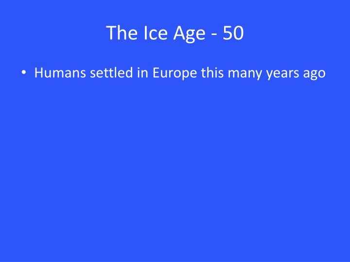 The Ice Age - 50