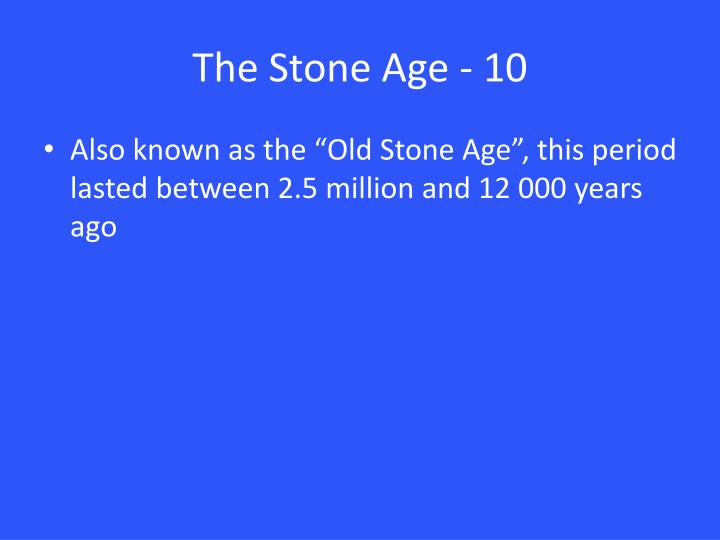 The Stone Age - 10