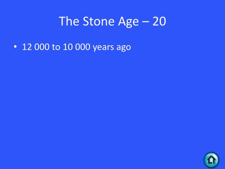 The Stone Age – 20