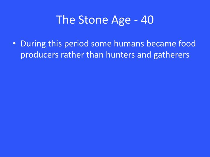 The Stone Age - 40
