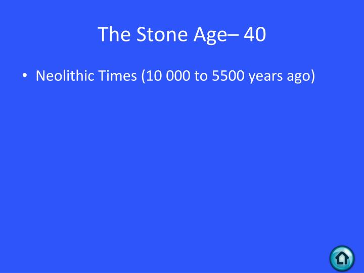 The Stone Age– 40