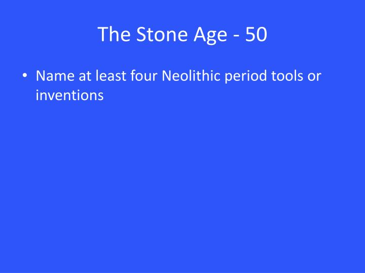 The Stone Age - 50