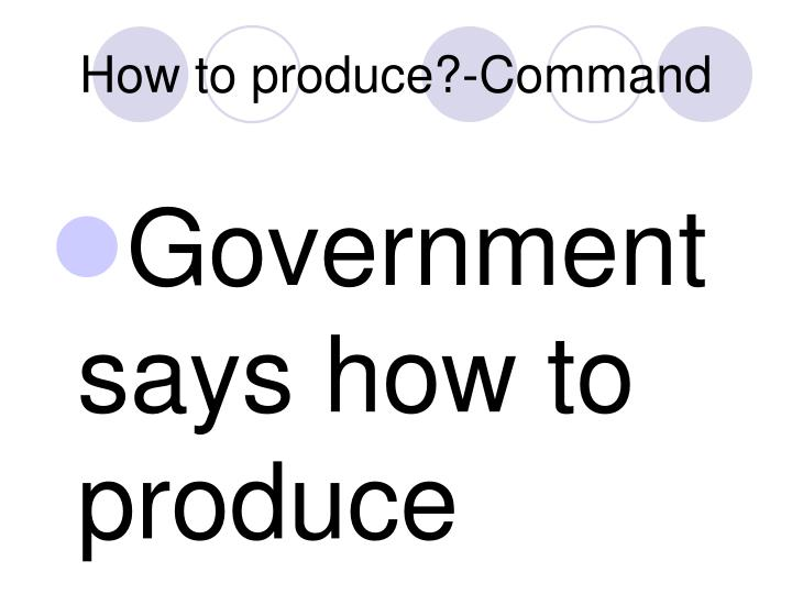 How to produce?-Command
