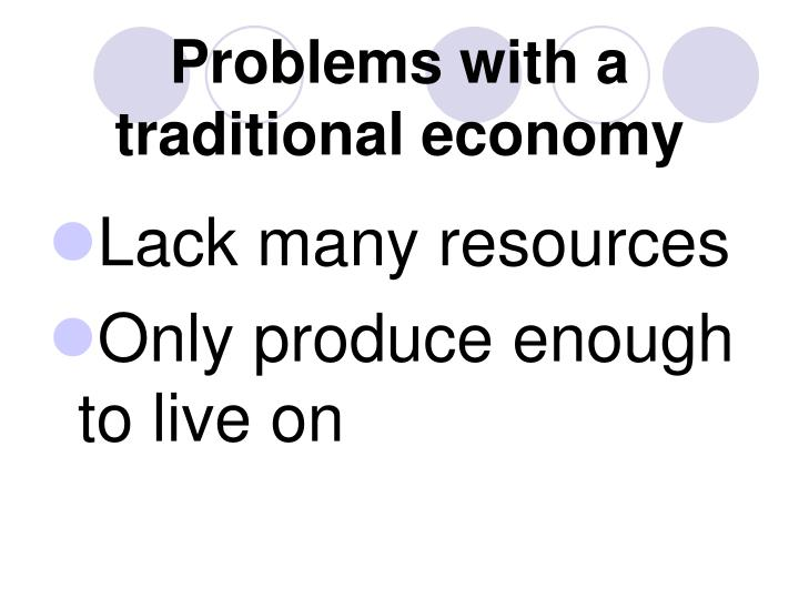 Problems with a traditional economy