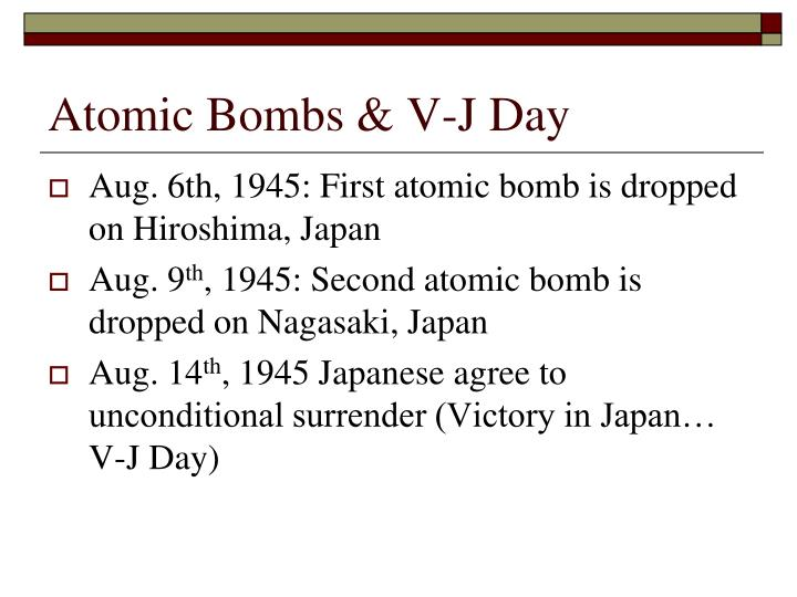 Atomic Bombs & V-J Day