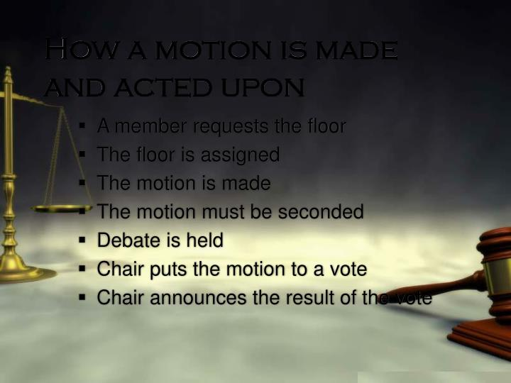 How a motion is made and acted upon