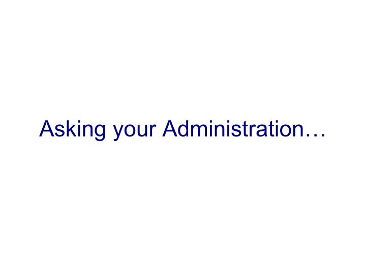 Asking your Administration…