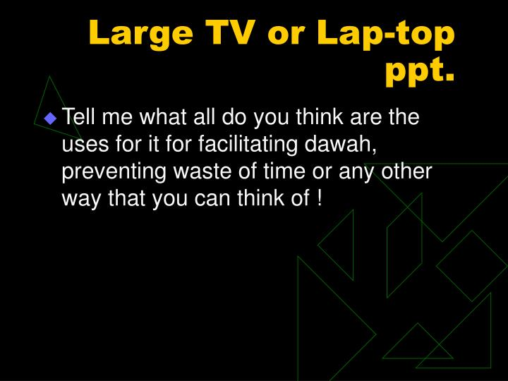 Large TV or Lap-top ppt.