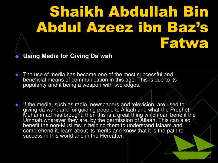 Shaikh Abdullah Bin Abdul Azeez ibn Baz's Fatwa